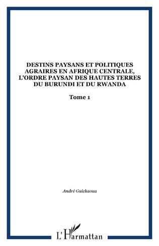 Couverture Destins paysans et politiques agraires en Afrique centrale, l'ordre paysan des hautes terres du Burundi et du Rwanda