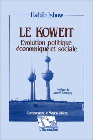 Couverture Le Koweit, évolution politique, économique et sociale