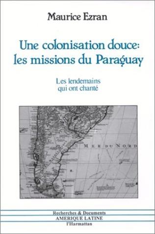Couverture Une colonisation douce : les missions du Paraguay
