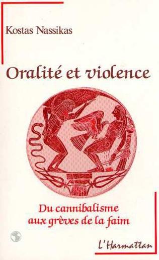 Couverture Oralité et violence - Du cannibalisme aux grèves de la faim