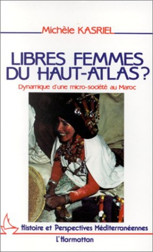 Couverture Libres femmes du Haut-Atlas - Dynamique d'une micro-société au Maroc