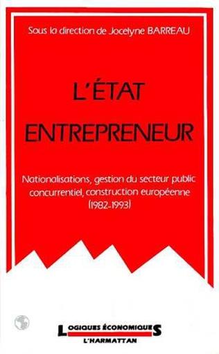 Couverture L'Etat entrepreneur : nationalisations, gestion du secteur public concurrentiel, construction européenne (1982-1993)
