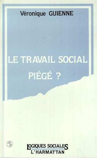 Couverture LE TRAVAIL SOCIAL PIÉGÉ