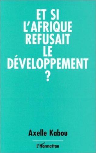 Couverture Et si l'Afrique refusait le développement ?
