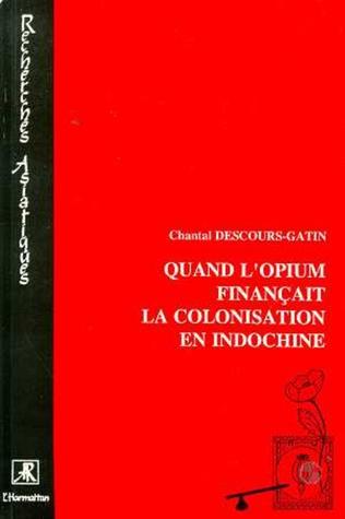 Couverture Quand l'opium finançait la colonisation de l'Indochine