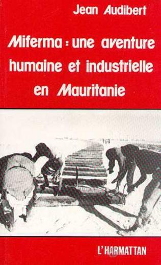 Couverture Miferma : une aventure humaine et industrielle en Mauritanie