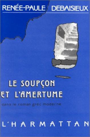 Couverture Le soupçon et l'amertume dans le roman grec moderne (1880-1922)