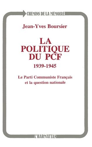 Couverture La politique du PCF 1939-1945