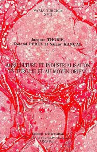 Couverture Agriculture et industrialisation en Turquie et au Moyen-Orient