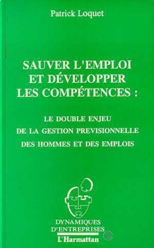 Couverture Sauver l'emploi et développer les compétences : le double enjeu de la gestion prévisionnelle des hommes et des emplois