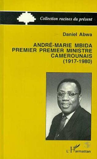 Couverture André-Maria Mbida, Premier ministre camerounais (1917-1980)