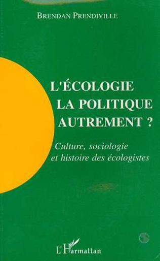 Couverture L'écologie, la politique autrement? Culture, sociologie et histoire des écologistes