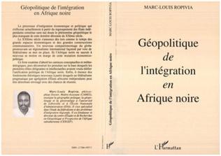 Couverture Géopolitique de l'intégration en Afrique Noire