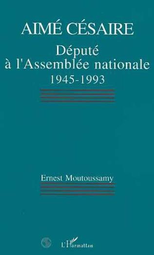 Couverture Aimé Césaire, député à lAssemblée nationale 1945-1993