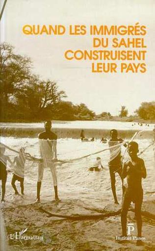 Couverture Quand les immigrés du Sahel construisent leur pays