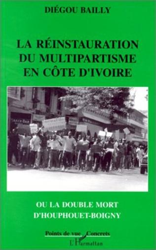 Couverture La réinstauration du multipartisme en Côte d'Ivoire ou la double mort d'Houphouet-Boigny