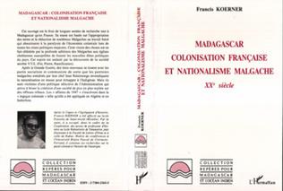 Couverture Madagascar : colonisation française et nationalisme malgache