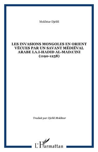 Couverture Les invasions mongoles en Orient vécues par un savant médiéval arabe LA.I-Hadid al-Mada'ini (1190-1258)