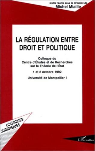 Couverture LA RÉGULATION ENTRE DROIT ET POLITIQUE