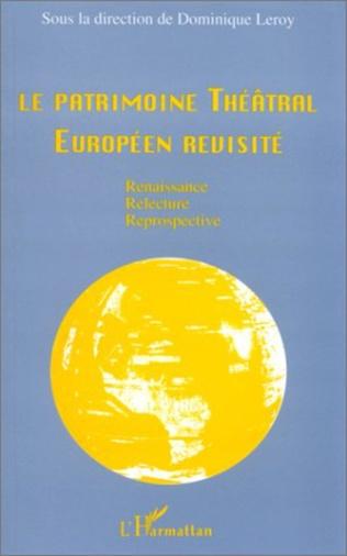 Couverture Le patrimoine théâtral européen revisité : renaissance, relecture, rétrospective
