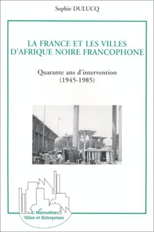 Couverture La France et les villes d'Afrique Noire francophone