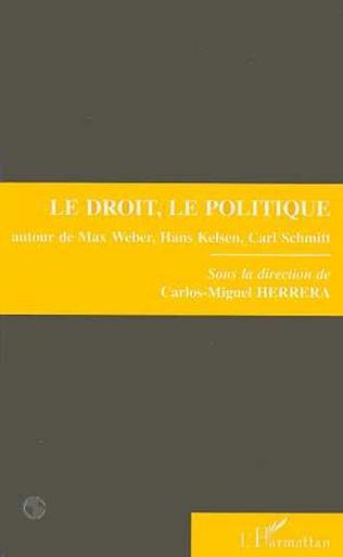 Couverture Le droit, le politique autour de Max Weber, Hans Kelsen et Carl Schmitt