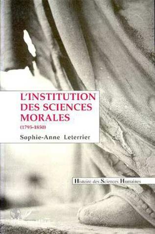 Couverture L'institution des sciences morales (1795-1850)