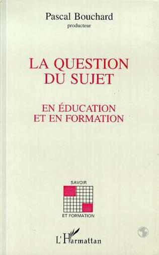 Couverture La question du sujet en éducation et en formation