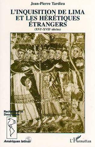Couverture L'inquisition de Lima et les hérétiques étrangers (XVI-XVIIème siècle)