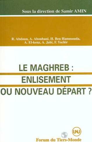 Couverture Le Maghreb : enlisement ou nouveau départ ?