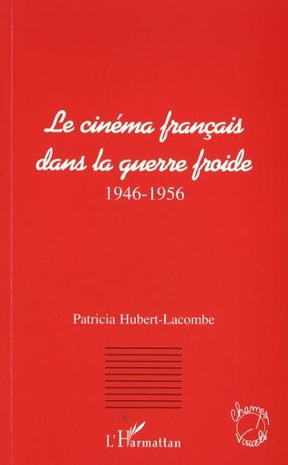 Couverture Le cinéma français dans la guerre froide (1946-1956)