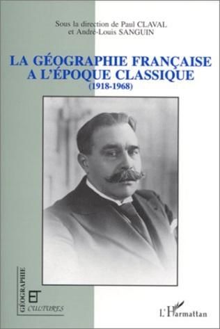 Couverture La géographie française à l'époque classique (1918-1968)
