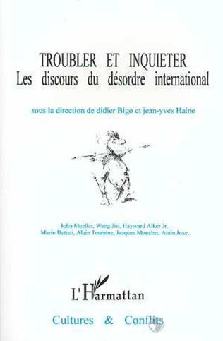 Couverture Troubler et inquiéter : les discours du désordre international