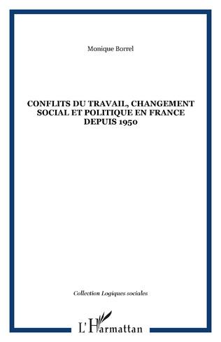 Couverture CONFLITS DU TRAVAIL, CHANGEMENT SOCIAL ET POLITIQUE EN FRANCE DEPUIS 1950