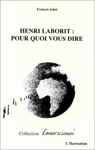 Couverture Henri Laborit : pour quoi vous dire