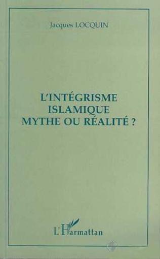 Couverture L'intégrisme islamique mythe ou réalité?