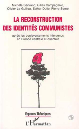 Couverture La reconstruction des identités communistes après les bouleversements intervenus en Europe centrale et orientale
