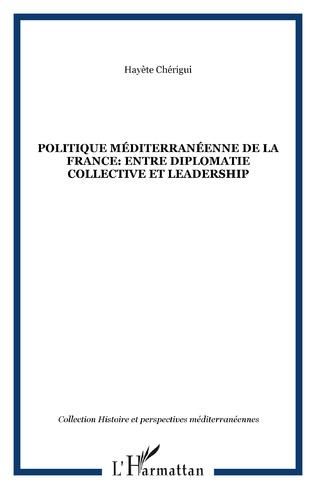 Couverture Politique méditerranéenne de la France: entre diplomatie collective et leadership