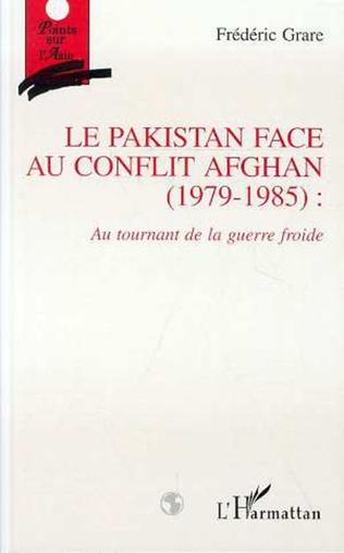 Couverture Le Pakistan face au conflit afghan (1979-1985): Au tournant de la guerre froide