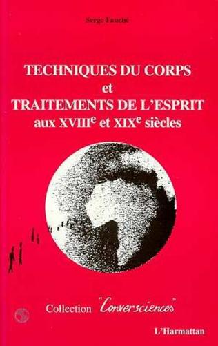 Couverture TECHNIQUES DU CORPS ET TRAITEMENTS DE L'ESPRIT AUX XVIIIE ET XIXE SIECLES