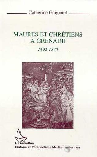 Couverture Maures et chrétiens à Grenade 1492-1570