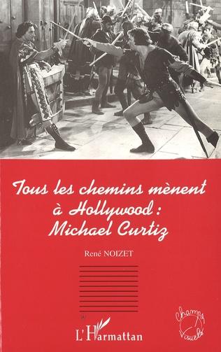 Couverture Tous les chemins mènent à Hollywood: Michael Curtiz