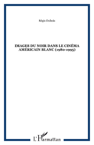 Couverture Images du noir dans le cinéma américain blanc (1980-1995)