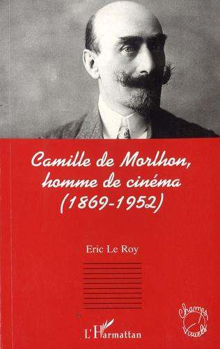 Couverture Camille de Morlhon, homme de cinéma (1869-1952)
