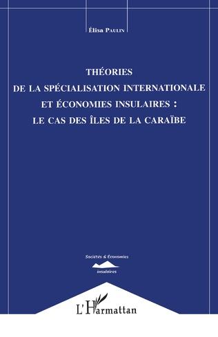 Couverture Théorie de la Spécialisation Internationale et Economies Insulaires : le Cas des Iles de la Caraïbe