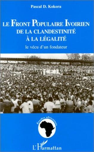 Couverture LE FRONT POPULAIRE IVOIRIEN DE LA CLANDESTINITE A LA LEGALITE