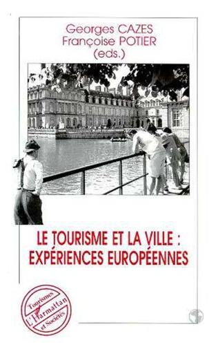 Couverture Le Tourisme et la Ville : Expériences Européennes