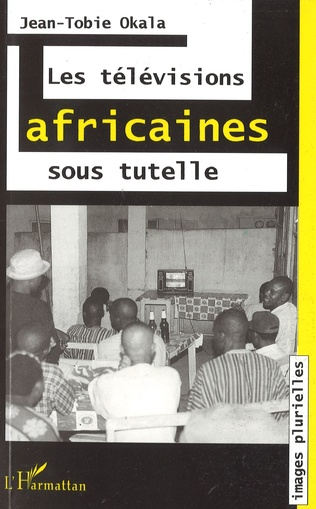 Couverture LES TÉLÉVISIONS AFRICAINES SOUS TUTELLE