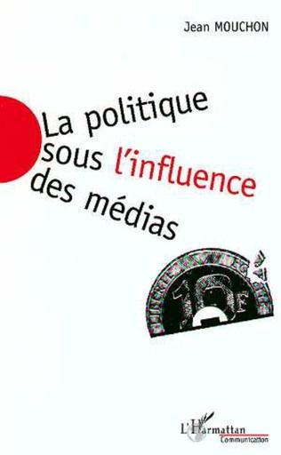Couverture La Politique sous l'influence des Médias