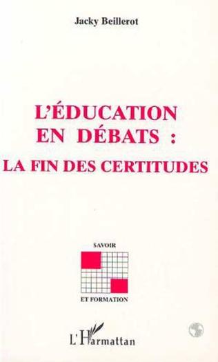 Couverture L'EDUCATION EN DEBATS : LA FIN DES CERTITUDES